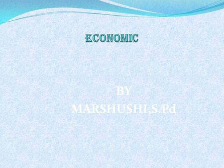 ECONOMIC BY MARSHUSHI,S.Pd.