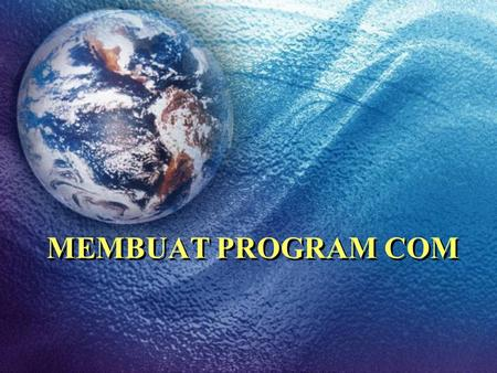 MEMBUAT PROGRAM COM. MODEL PROGRAM COM Bentuk Program yang dianjurkan (ideal) :.MODEL.CODE ORG 100H Label1 : JMP Label2 Label2 : INT 20H END Label1 TEMPAT.