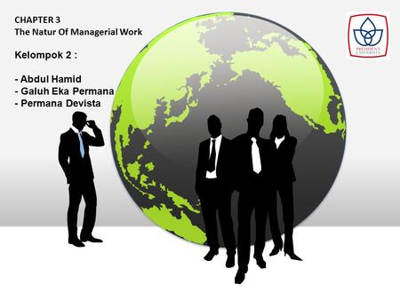 CHAPTER 3 The Natur Of Managerial Work Kelompok 2 : - Abdul Hamid