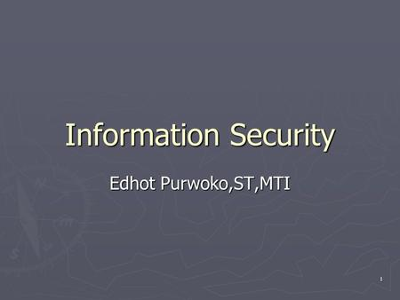 Information Security Edhot Purwoko,ST,MTI.