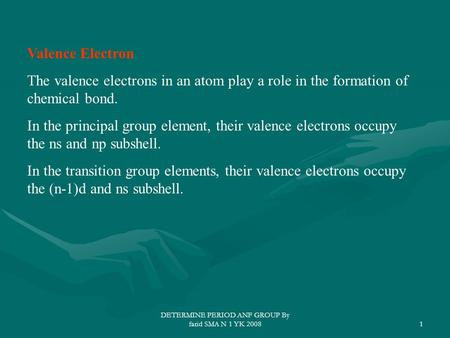DETERMINE PERIOD ANF GROUP By farid SMA N 1 YK 20081 Valence Electron The valence electrons in an atom play a role in the formation of chemical bond. In.
