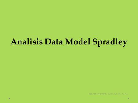 Analisis Data Model Spradley Ike Arni Noventi, S.AP., M.AP., M.A.