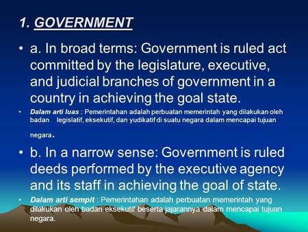 1. GOVERNMENT a. In broad terms: Government is ruled act committed by the legislature, executive, and judicial branches of government in a country in.