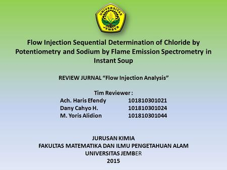 "Flow Injection Sequential Determination of Chloride by Potentiometry and Sodium by Flame Emission Spectrometry in Instant Soup REVIEW JURNAL ""Flow Injection."