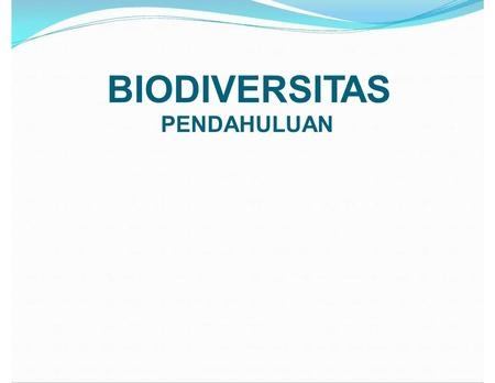 BIODIVERSITAS PENDAHULUAN. Keanekaragaman Hayati (Biodiversity) Biodiversity:variation of life at all levels of biological organization[ Biodiversity.