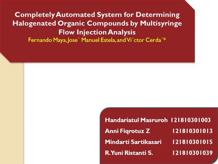 Completely Automated System for Determining Halogenated Organic Compounds by Multisyringe Flow Injection Analysis Fernando Maya, Jose´ Manuel Estela, and.