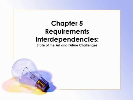 Chapter 5 Requirements Interdependencies: State of the Art and Future Challenges.