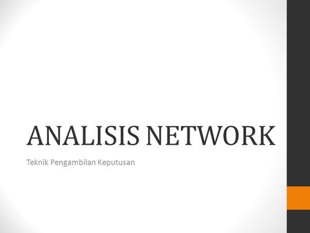 ANALISIS NETWORK Teknik Pengambilan Keputusan PERT CPM (Program Evaluation and Review Technique) Critical Path Method)