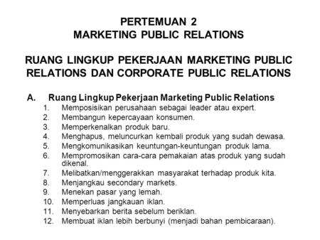 PERTEMUAN 2 MARKETING PUBLIC RELATIONS RUANG LINGKUP PEKERJAAN MARKETING PUBLIC RELATIONS DAN CORPORATE PUBLIC RELATIONS A.Ruang Lingkup Pekerjaan Marketing.