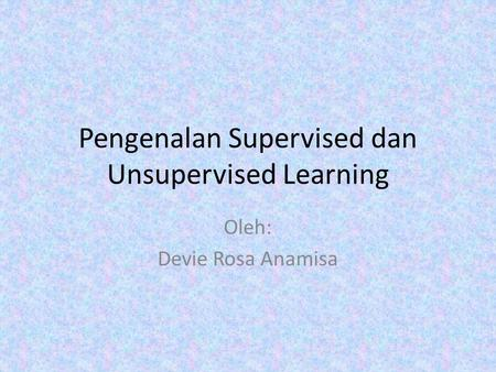Pengenalan Supervised dan Unsupervised Learning