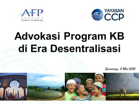 Strategic Communication for Community Development Advokasi Program KB di Era Desentralisasi Semarang, 5 Mei 2015.