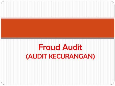 Fraud Audit (AUDIT KECURANGAN)