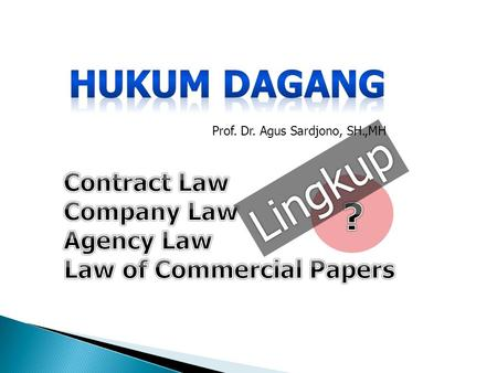 Prof. Dr. Agus Sardjono, SH.,MH Lingkup. Sales of goods or services Mutual rights & obligations Agent for payment or transfer of goods Agent for payment.