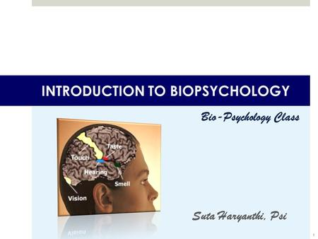 INTRODUCTION TO BIOPSYCHOLOGY Bio-Psychology Class Suta Haryanthi, Psi 1.