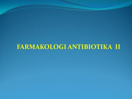 FARMAKOLOGI ANTIBIOTIKA II