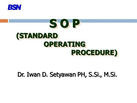 S O P (STANDARD OPERATING PROCEDURE) Dr. Iwan D. Setyawan PH, S.Si., M.Si.
