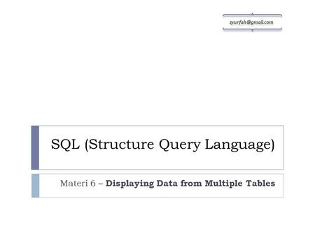 SQL (Structure Query Language) Materi 6 – Displaying Data from Multiple Tables sy urf gm ail. co m.