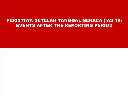PERISTIWA SETELAH TANGGAL NERACA (IAS 10) EVENTS AFTER THE REPORTING PERIOD.