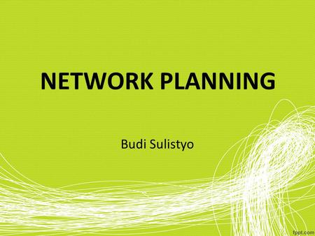 NETWORK PLANNING Budi Sulistyo.