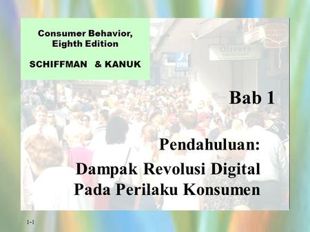 1-1 Bab 1 Pendahuluan: Dampak Revolusi Digital Pada Perilaku Konsumen Consumer Behavior, Eighth Edition Consumer Behavior, Eighth Edition SCHIFFMAN & KANUK.