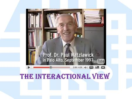 The Interactional View. Pola Hubungan Interaksi He formed his theory of social interaction by looking at dysfunctional patterns within families in order.