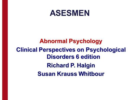 ASESMEN Abnormal Psychology Clinical Perspectives on Psychological Disorders 6 edition Richard P. Halgin Susan Krauss Whitbour.