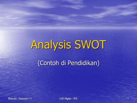 UIE Mgtsr - RS1Basuki - Session 11 Analysis SWOT (Contoh di Pendidikan)