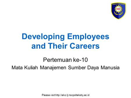 Please visit  Developing Employees and Their Careers Pertemuan ke-10 Mata Kuliah Manajemen Sumber Daya Manusia.