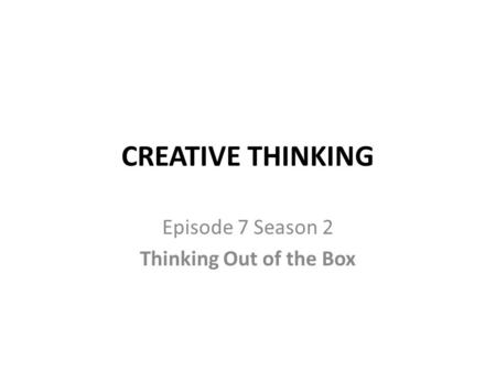 CREATIVE THINKING Episode 7 Season 2 Thinking Out of the Box.