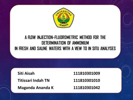 A FLOW INJECTION-FLUOROMETRIC METHOD FOR THE DETERMINATION OF AMMONIUM IN FRESH AND SALINE WATERS WITH A VIEW TO IN SITU ANALYSES Siti Aisah 111810301009.