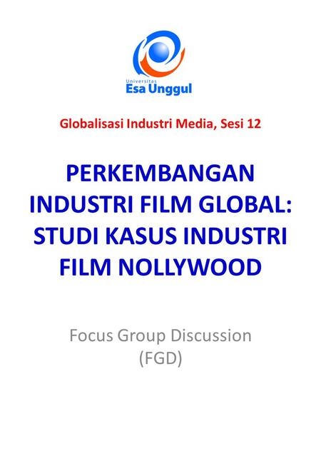 PERKEMBANGAN INDUSTRI FILM GLOBAL: STUDI KASUS INDUSTRI FILM NOLLYWOOD Focus Group Discussion (FGD) Globalisasi Industri Media, Sesi 12.