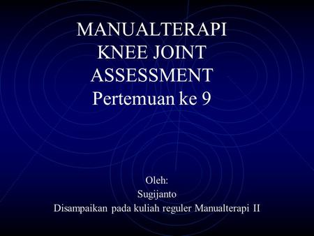 MANUALTERAPI KNEE JOINT ASSESSMENT Pertemuan ke 9