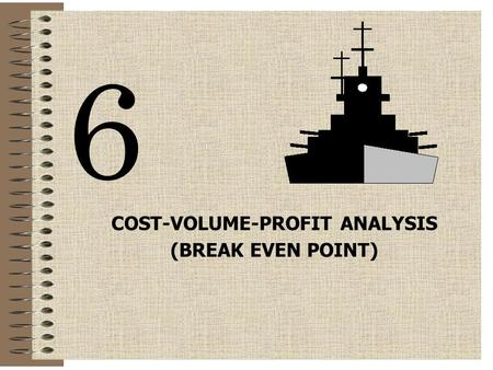 COST-VOLUME-PROFIT ANALYSIS (BREAK EVEN POINT) 6.