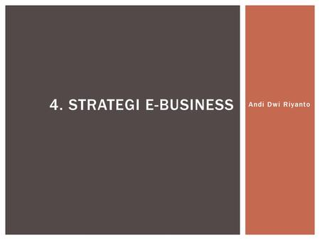 4. Strategi E-Business Andi Dwi Riyanto.