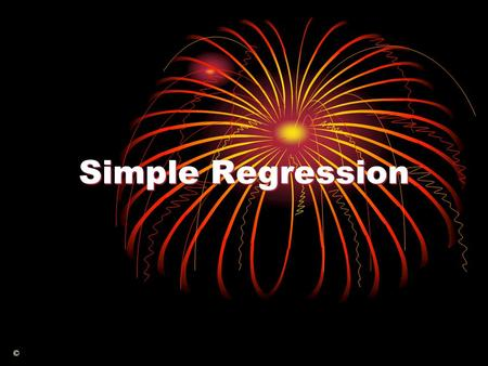 Simple Regression ©. Null Hypothesis The analysis of business and economic processes makes extensive use of relationships between variables.