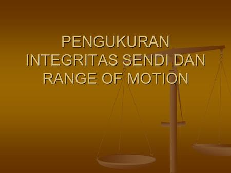 PENGUKURAN INTEGRITAS SENDI DAN RANGE OF MOTION