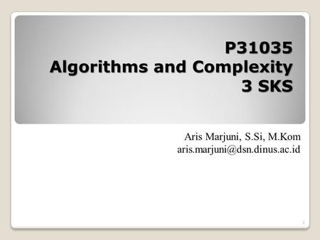 1 P31035 Algorithms and Complexity 3 SKS Aris Marjuni, S.Si, M.Kom