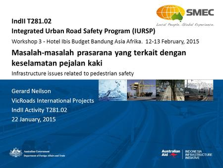 INDONESIA INFRASTRUCTURE INITIATIVE IndII T281.02 Integrated Urban Road Safety Program (IURSP) Workshop 3 - Hotel Ibis Budget Bandung Asia Afrika. 12-13.