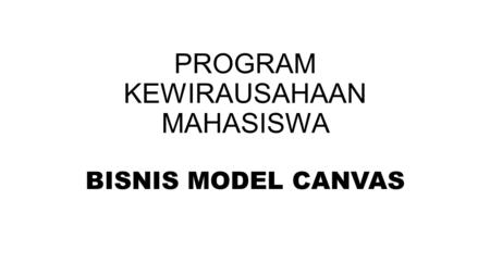 PROGRAM KEWIRAUSAHAAN MAHASISWA BISNIS MODEL CANVAS.