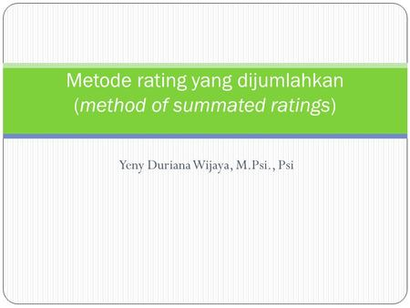 Yeny Duriana Wijaya, M.Psi., Psi Metode rating yang dijumlahkan (method of summated ratings)