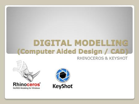 DIGITAL MODELLING (Computer Aided Design / CAD)