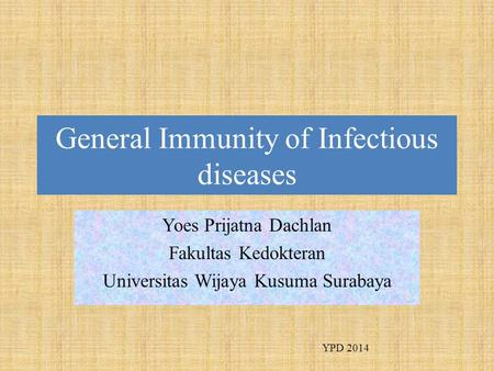 General Immunity of Infectious diseases Yoes Prijatna Dachlan Fakultas Kedokteran Universitas Wijaya Kusuma Surabaya YPD 2014.