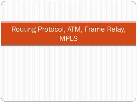 Routing Protocol, ATM, Frame Relay, MPLS