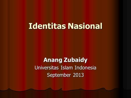 Identitas Nasional Anang Zubaidy Universitas Islam Indonesia September 2013.