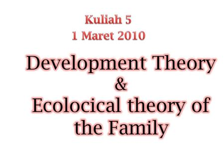 Development Theory & Ecolocical theory of the Family