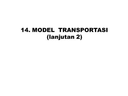 14. MODEL TRANSPORTASI (lanjutan 2).
