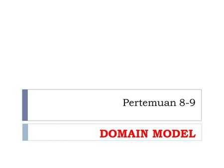 Pertemuan 8-9 DOMAIN MODEL. Alur Proses Use Case Driven Modelling.