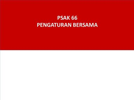 PSAK 66 PENGATURAN BERSAMA. Perubahan Standar 2 PSAK 66 Pengaturan Bersama 3 Amandemen Consolidated Financial Statements, Joint Arrangements and Disclosure.