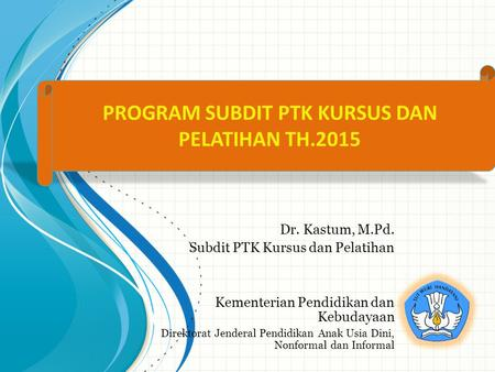 PROGRAM SUBDIT PTK KURSUS DAN PELATIHAN TH.2015