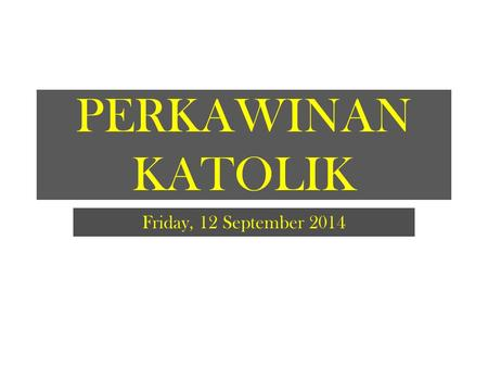 PERKAWINAN KATOLIK Friday, 12 September 2014.